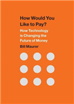 How Would You Like to Pay?: How Technology Is Changing the Future of Money
