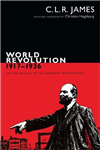 World Revolution, 1917Â 1936: The Rise and Fall of the Communist International
