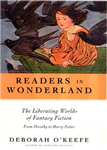 Readers in Wonderland: The Liberating Worlds of Fantasy Fiction from Dorothy to Harry Potter