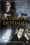 Antarctic Destinies: Scott, Shackleton, and the Changing Face of Heroism