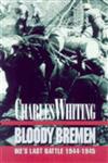 Bloody Bremen: Ike\'s Last Battle 1945