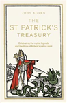 The St Patrick\'s Treasury: Celebrating the myths, legends and traditions of Ireland\'s patron saint