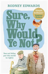 Sure, why would ye not?: Two oul fellas put the world to rights