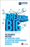 Breaking Big: The Business Doctors\' No-nonsense Guide to Achieving Breakthrough Growth for Your Business