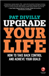 Upgrade Your Life - How to Take Back Control and Achieve Yo