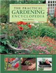 The Practical Gardening Encyclopedia: A Step-by-Step Guide to Achieving Gardening Success, Shown in 950 Photographs
