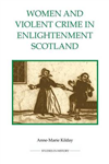 Women and Violent Crime in Enlightenment Scotland