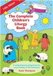 The Complete Children\'s Liturgy Book: Comprehensive Programme for Every Sunday of the Lectionary