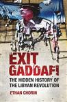 Exit Gaddafi: The Hidden History of the Libyan Revolution
