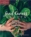 The Food Lover\'s Garden: Growing, Cooking, and Eating Well