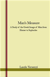 Man\'s Measure: A Study of the Greek Image of Man from Homer to Sophocles