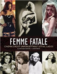 Femme Fatale: Cinema\'s Most Unforgettable Lethal Ladies