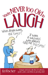 You\'re Never Too Old to Laugh: A Laugh-out-loud Collection of Cartoons, Quotes, Jokes and Trivia on Growing Older