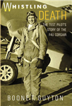 Whistling Death: The Test Pilot\'s Story of the F4U Corsair