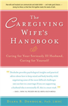 The Caregiving Wife\'s Handbook: Caring for Your Seriously Ill Husband, Caring for Yourself