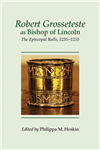 Robert Grosseteste as Bishop of Lincoln: The Episcopal Rolls, 1235-1253