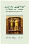 Robert Grosseteste as Bishop of Lincoln: The Episcopal Rolls, 1235-1253