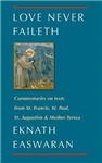 Love Never Faileth: Commentaries on texts from St. Francis, St. Paul, St. Augustine & Mother Teresa
