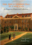 The French Hospital in England: Its Huguenot History and Collections