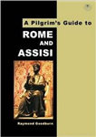 A Pilgrim\'s Guide to Rome and Assisi: With Other Italian Shrines