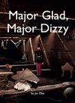 Major Glad, Major Dizzy