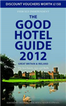 The Good Hotel Guide: Great Britain & Ireland: 2012