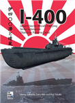 I-400: Japan\'s Secret Aircraft-Carrying Strike Submarine