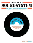 Reggae 45 Soundsystem: The Label Art of Reggae Singles, A Visual History of Jamaican Reggae 1959-79