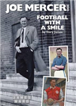 Joe Mercer, OBE: Football with a Smile - The Authorised Biography of an Everton, Arsenal and England Legend and a Highly Successful Manager with Sheffield United, Aston Villa, Manchester City, Coventry C and England