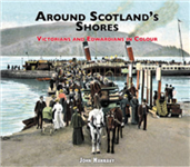 Around Scotland\'s Shores: Victorians and Edwardians in Colour