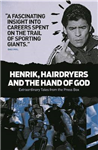 Henrik, Hairdryers and the Hand of God: Extraordinary Tales from the Press Box
