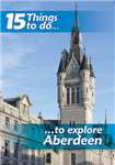 15 Things to Do, to Explore Aberdeen