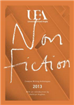 Uea Creative Writing Anthology Non-Fiction: 2013