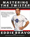 Mastering the Twister: Jiu-Jitsu for Mixed Martial Arts Competition