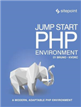 Jump Start PHP Environment: Master the World\'s Most Popular Language