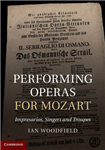 Performing Operas for Mozart: Impresarios, Singers and Troupes