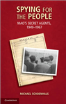 Spying for the People: Mao\'s Secret Agents, 1949-1967