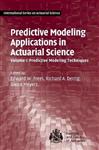 Predictive Modeling Applications in Actuarial Science: Volum