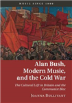 Alan Bush, Modern Music, and the Cold War