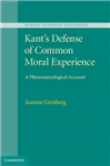 Kant\'s Defense of Common Moral Experience: A Phenomenological Account