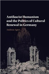 Antifascist Humanism and the Politics of Cultural Renewal in