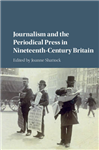 Journalism and the Periodical Press in Nineteenth-Century Br