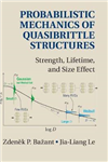 Probabilistic Mechanics of Quasibrittle Structures: Strength, Lifetime, and Size Effect