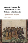 Monasteries and the Care of Souls in Late Antique Christianity: Cognition and Discipline