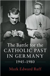 Battle for the Catholic Past in Germany, 1945-1980