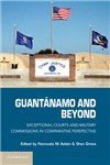 Guantanamo and Beyond: Exceptional Courts and Military Commissions in Comparative Perspective