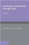 Conduction of Electricity through Gases: Volume 2, Ionisatio