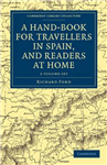 Cambridge Library Collection - Travel, Europe: A Hand-Book for Travellers in Spain, and Readers at Home 2 Volume Set: Describing the Country and Cities, the Natives and their Manners