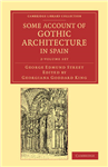 Some Account of Gothic Architecture in Spain 2 Volume Set