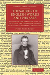 Thesaurus of English Words and Phrases: Classified and Arranged so as to Facilitate the Expression of Ideas and Assist in Literary Composition